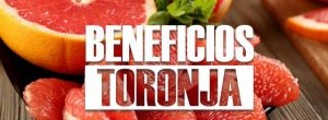 beneficios de la TORONJA